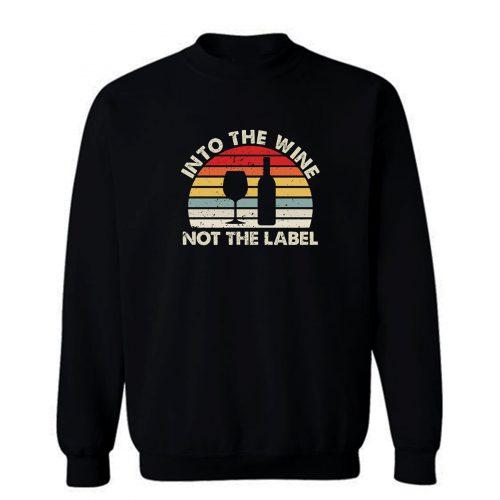 Into The Wine Not The Label Sweatshirt