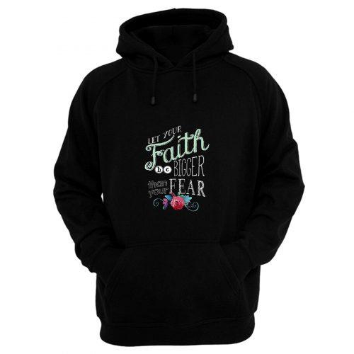 Let Your Faith Be Bigger Sweatshirt Inspiration God Religion Hoodie