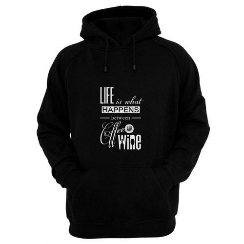 Life Is What Happens Between Coffee And Wine Hoodie
