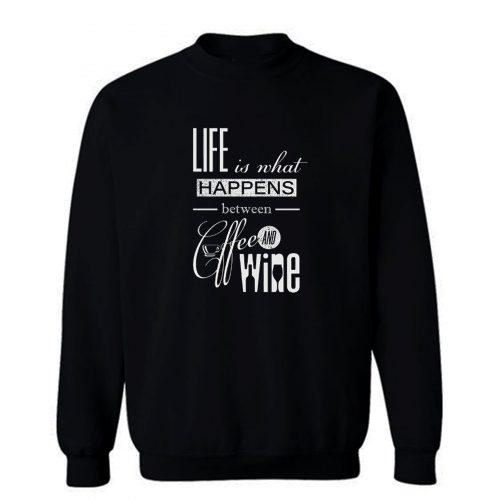 Life Is What Happens Between Coffee And Wine Sweatshirt