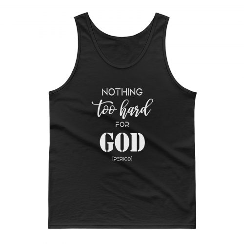 Nothing Too Hard For God Tank Top