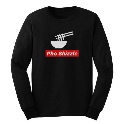 Pho Shizzle For Sure Noodles Love Long Sleeve