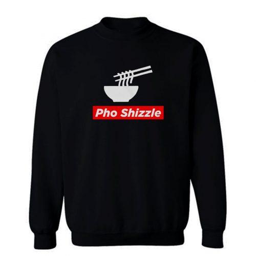 Pho Shizzle For Sure Noodles Love Sweatshirt