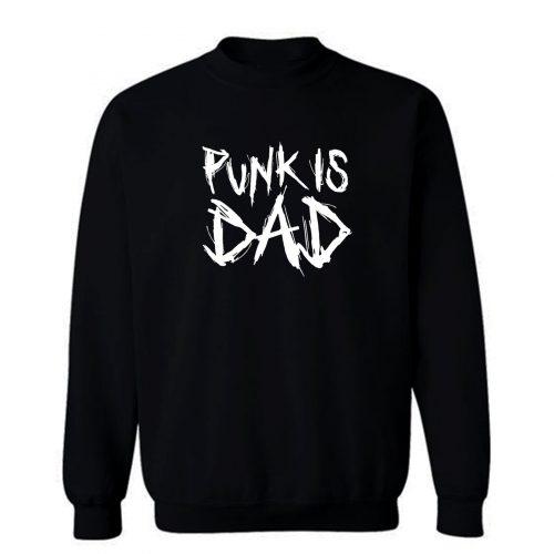 Punk Is Dad Sweatshirt