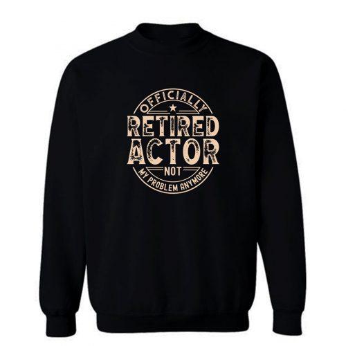Retired Actor Sweatshirt