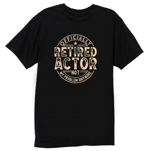 Retired Actor T Shirt
