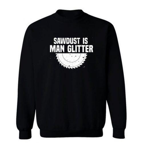 Sawdust Is Man Glitter Fathers Day Sweatshirt