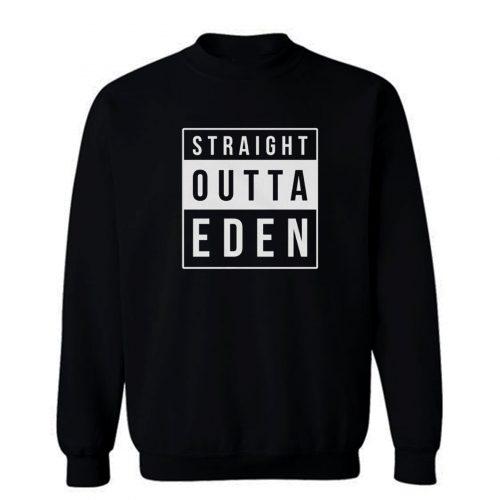 Straight Outta Eden Sweatshirt