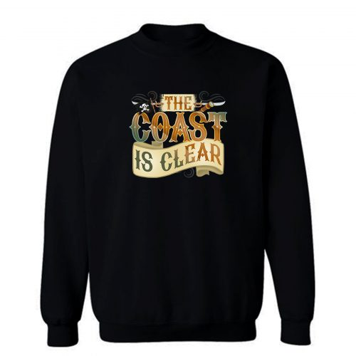 The Coast Is Clear Sweatshirt