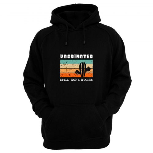 Vaccinated Still Not A Hugger Cactus Retro Hoodie
