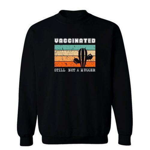 Vaccinated Still Not A Hugger Cactus Retro Sweatshirt