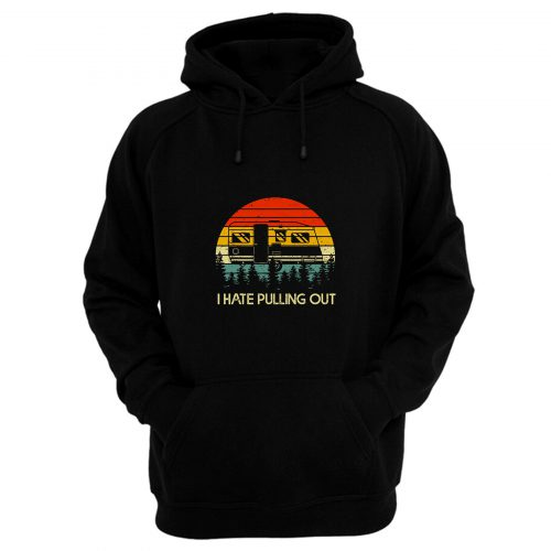Vintage Camping I Hate Pulling Out Outdoor Retro Hoodie