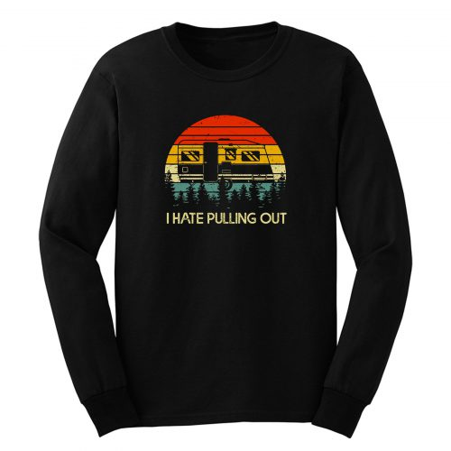 Vintage Camping I Hate Pulling Out Outdoor Retro Long Sleeve
