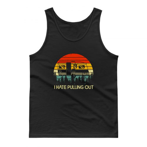 Vintage Camping I Hate Pulling Out Outdoor Retro Tank Top