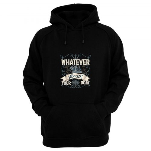 Whatever Floats Your Boat Hoodie
