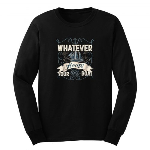 Whatever Floats Your Boat Long Sleeve