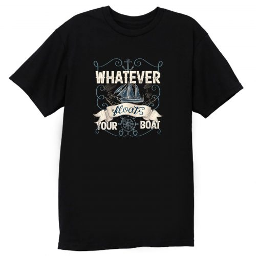 Whatever Floats Your Boat T Shirt