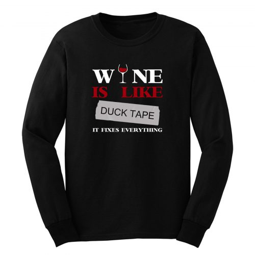 Wine Is Like Duck Tape It Fixes Everything Long Sleeve