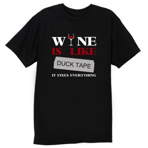 Wine Is Like Duck Tape It Fixes Everything T Shirt