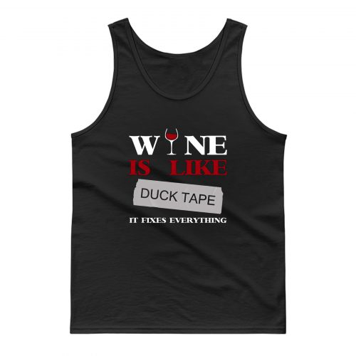 Wine Is Like Duck Tape It Fixes Everything Tank Top
