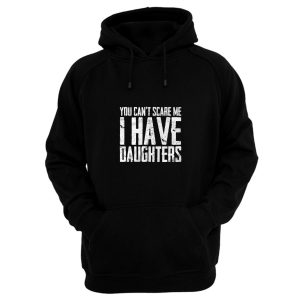 You Cant Scare Me I Have Daughters Hoodie