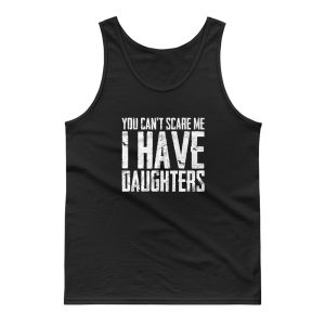 You Cant Scare Me I Have Daughters Tank Top