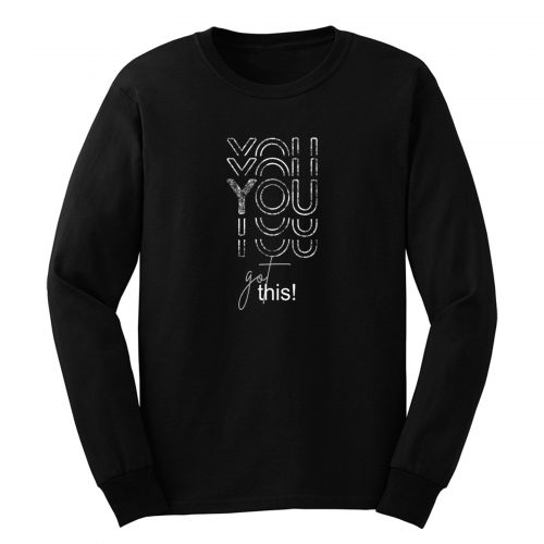 You Got This Inspirational Long Sleeve