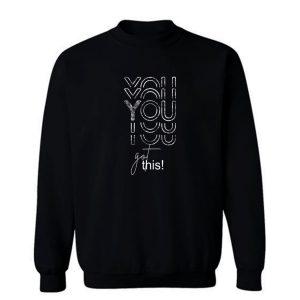 You Got This Inspirational Sweatshirt