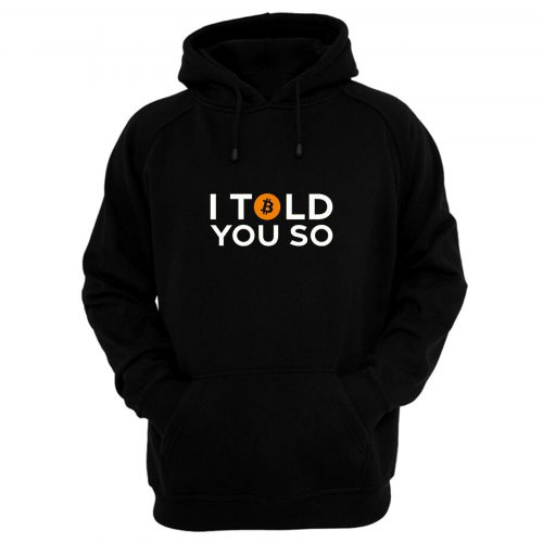Bitcoin I Told You So Hoodie