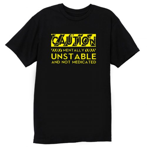 Caution Mentally Unstable T Shirt