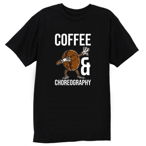 Coffe And Choreography T Shirt