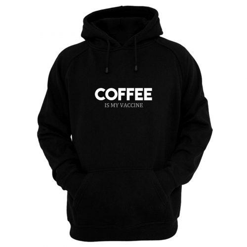 Coffee Is My Vaccine Hoodie