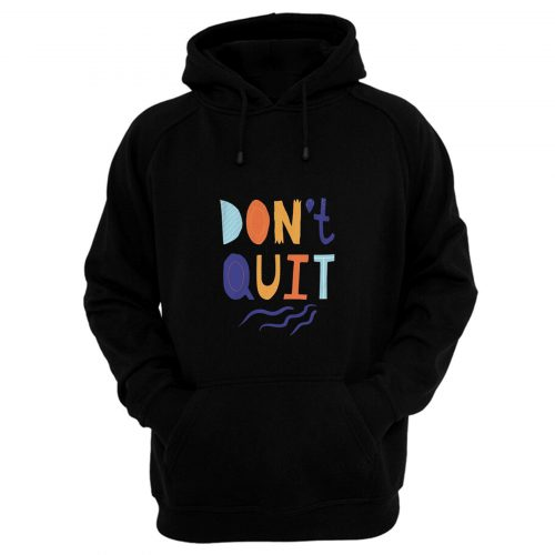 Dont Quit Hoodie