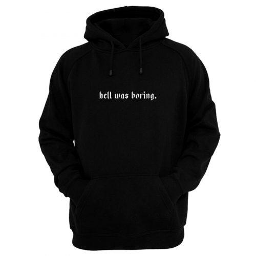 Hell Was Boring Hoodie