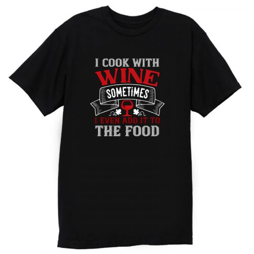 I Cook With Wine T Shirt