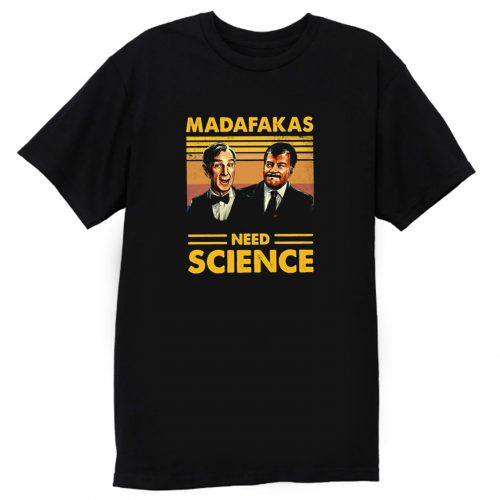 Madafakas Science Need T Shirt