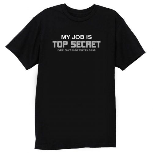 My Job Is Top Secret T Shirt