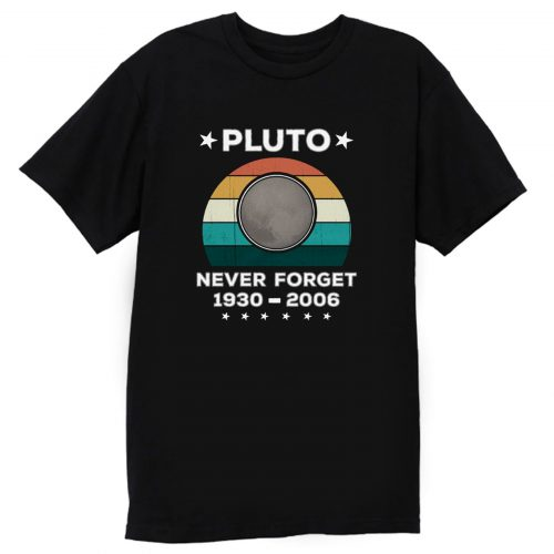 Never Forget Pluto T Shirt