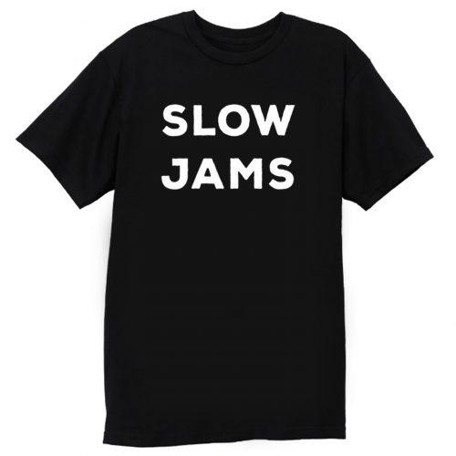 Slow Jams T Shirt