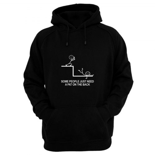 Some People Just Need A Pat On The Back Hoodie