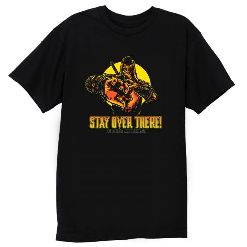 Stay Over There T Shirt
