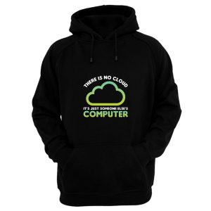 Tech Humor There Is No Cloud Its Just Someone Elses Computer Hoodie