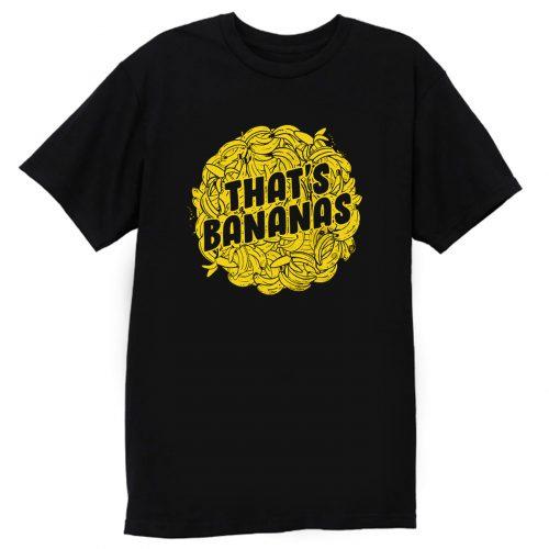 Thats Bananas T Shirt