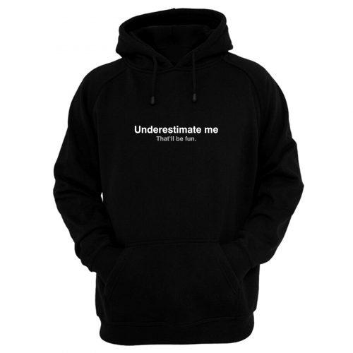 Underestimate Me Hoodie