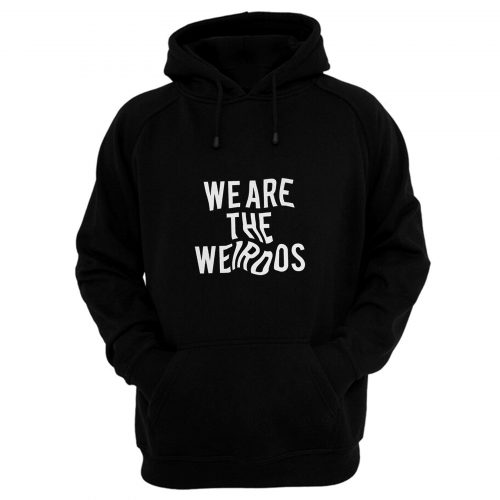 We Are The Weirdos Hoodie