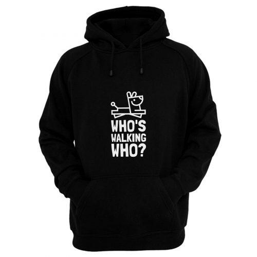 Whos Walking Who Hoodie