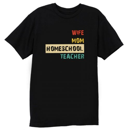 Wife Mom Homeschool Teacher Mothers Day T Shirt