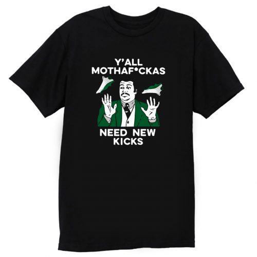 Yall Need New Kicks T Shirt
